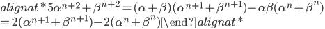 \begin{alignat*}{5} \alpha^{n+2}+\beta^{n+2}=(\alpha+\beta)(\alpha^{n+1}+\beta^{n+1})-\alpha\beta(\alpha^n+\beta^n)\\ =2(\alpha^{n+1}+\beta^{n+1})-2(\alpha^n+\beta^n) \end{alignat*}