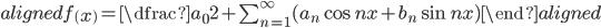 \begin{aligned}f\left( x\right) =\dfrac{a_{0}}{2}+\sum ^{\infty }_{n=1}( a_{n}\cos nx+b_{n}\sin nx) \end{aligned}
