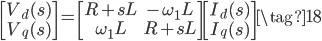 \begin{bmatrix} V_{d}(s) \\ V_{q}(s) \end{bmatrix} = \begin{bmatrix} R + s L & -\omega_{1} L \\ \omega_{1} L & R + s L \end{bmatrix} \begin{bmatrix} I_{d}(s) \\ I_{q}(s) \end{bmatrix} \tag{18}