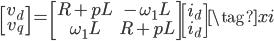 \begin{bmatrix} v_{d} \\ v_{q} \end{bmatrix} = \begin{bmatrix} R + p L & -\omega_{1} L \\ \omega_{1} L & R + p L \end{bmatrix} \begin{bmatrix} i_{d} \\ i_{d} \end{bmatrix} \tag{xi}