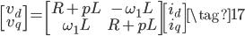 \begin{bmatrix} v_{d} \\ v_{q} \end{bmatrix} = \begin{bmatrix} R + p L & -\omega_{1} L \\ \omega_{1} L & R + p L \end{bmatrix} \begin{bmatrix} i_{d} \\ i_{q} \end{bmatrix} \tag{17}