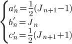 \begin{cases} \displaystyle a'_n = \frac{1}{2} (J_{n+1} - 1) \\ \displaystyle b'_n = J_n \\ \displaystyle c'_n = \frac{1}{2} (J_{n+1} + 1) \end{cases}