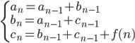 \begin{cases} \displaystyle a_n = a_{n-1}+b_{n-1} \\ \displaystyle b_n = a_{n-1}+c_{n-1} \\ \displaystyle c_n = b_{n-1}+c_{n-1}+f(n) \end{cases}