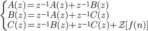\begin{cases} A(z) = z^{-1} A(z) + z^{-1} B(z) \\ B(z) = z^{-1} A(z) + z^{-1} C(z) \\ C(z) = z^{-1} B(z) + z^{-1} C(z) + \mathcal{Z}[f(n)] \end{cases}