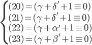 \begin{cases} (20) = (\gamma + \delta' + 1 \equiv 0) \\ (21) = (\gamma + \delta' + 1 \equiv 0) \\ (22) = (\gamma + \alpha' + 1 \equiv 0) \\ (23) = (\gamma + \beta' + 1 \equiv 0)  \end{cases}
