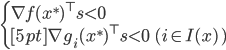 \begin{cases} \displaystyle \nabla f (x^\ast) ^\top s < 0  \\[5pt] \nabla g_i (x^\ast) ^\top s < 0  \; \; (i \in I(x) \, ) \end{cases}