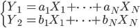\begin{cases} Y_1 &= a_1 X_1 + \cdots + a_N X_N\\ Y_2 &= b_1 X_1 + \cdots + b_N X_N \end{cases}
