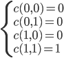 \begin{cases} c(0, 0) = \mathbf{0} \\ c(0, 1) = \mathbf{0} \\ c(1, 0) = \mathbf{0} \\ c(1, 1) = \mathbf{1} \end{cases}