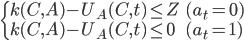 \begin{cases} k(C, A) - U_A(C, t) \leq Z & (a_t = 0) \\  k(C, A) - U_A(C, t) \leq 0 & (a_t = 1) \end{cases}