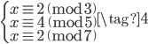 \begin{cases} x \equiv 2 \pmod{3} \\  x \equiv 4 \pmod{5} \\  x \equiv 2 \pmod{7}  \end{cases} \tag{4}