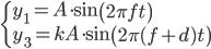 \begin{cases} y_1 = A \cdot \sin{\left( 2 \pi f t \right)} \\ y_3 = kA \cdot \sin{\left( 2 \pi (f+d) t \right)} \end{cases}