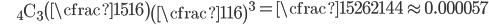 \begin{eqnarray*}   && {}_4 \mathrm{C} _3 \end{eqnarray*} \left( \cfrac{15}{16} \right) \left( \cfrac{1}{16} \right)^{3} = \cfrac{15}{262144} \approx 0.000057