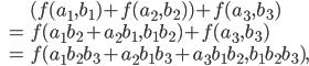 \begin{eqnarray*}  & & (f(a_1, b_1) + f(a_2, b_2)) + f(a_3, b_3) \\  & = & f(a_1b_2 + a_2b_1, b_1b_2) + f(a_3, b_3) \\  & = & f(a_1b_2b_3 + a_2b_1b_3 + a_3b_1b_2, b_1b_2b_3), \end{eqnarray*}