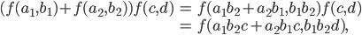 \begin{eqnarray*} (f(a_1, b_1) + f(a_2, b_2)) f(c, d)   & = & f(a_1b_2 + a_2b_1, b_1b_2) f(c, d) \\  & = & f(a_1b_2c + a_2b_1c, b_1b_2d), \end{eqnarray*}