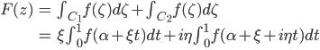 \begin{eqnarray*} F(z) & = & \int_{C_1} f(\zeta)d\zeta + \int_{C_2} f(\zeta)d\zeta \\  & = & \xi \int_{0}^{1} f(\alpha + \xi t)dt + i \eta \int_{0}^{1} f(\alpha + \xi + i \eta t)dt \\ \end{eqnarray*}
