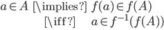 \begin{eqnarray*} a \in A & \implies & f(a) \in f(A) \\  & \iff & a \in f^{-1}(f(A)) \\ \end{eqnarray*}