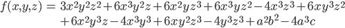 \begin{eqnarray*} f(x,y,z) & = & 3x^2y^2z^2 + 6x^3y^2z + 6x^2yz^3 + 6x^3yz^2 - 4x^3z^3 + 6xy^3z^2 \\  & & + 6x^2y^3z - 4x^3y^3 + 6xy^2z^3 - 4y^3z^3 + a^2b^2 - 4a^3c \end{eqnarray*}