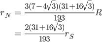 \begin{eqnarray} r_N &=& \frac{3(7-4\sqrt{3})(31+16\sqrt{3})}{193}R \\ &=& \frac{2(31+16\sqrt{3})}{193}r_S \end{eqnarray}