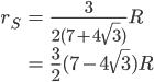 \begin{eqnarray}  r_S &=& \frac{3}{2(7+4\sqrt{3})}R\\ &=& \frac{3}{2}(7 -4\sqrt{3})R \end{eqnarray}