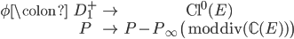 \begin{matrix} \phi \colon & D_1^{+} &\to & \operatorname{Cl}^0(E) \\ & P & \mapsto & P - P_\infty \pmod{\operatorname{div}( \mathbb{C}(E) )}  \end{matrix}