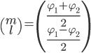 \begin{pmatrix} m \\ l \end{pmatrix} = \begin{pmatrix} \frac{\varphi_1 + \varphi_2}{2} \\ \frac{\varphi_1 - \varphi_2}{2} \end{pmatrix}