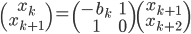 \begin{pmatrix} x_k \\ x_{k + 1} \end{pmatrix} = \begin{pmatrix} -b_k & 1 \\ 1 & 0 \end{pmatrix} \begin{pmatrix} x_{k + 1} \\ x_{k + 2} \end{pmatrix}