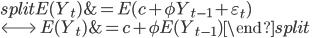\begin{split} E(Y_t) &= E(c + \phi Y_{t-1} + \varepsilon_t) \\ \Longleftrightarrow \; E(Y_t) &= c + \phi E(Y_{t-1}) \end{split}