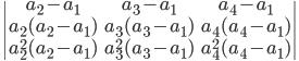 \begin{vmatrix} a_2-a_1 & a_3-a_1  & a_4-a_1\\a_2(a_2 - a_1) & a_3(a_3 - a_1) & a_4(a_4- a_1)\\a_2^2(a_2 - a_1)& a_3^2(a_3- a_1) &a_4^2(a_4 - a_1)\end{vmatrix}