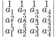 \begin{vmatrix}1 &1& 1&1\\ a_1 & a_2 & a_3  & a_4\\ a_1^2 & a_2^2 & a_3^2 & a_4^2\\ a_1^3 & a_2^3 & a_3^3 &a_4^3 \end{vmatrix}