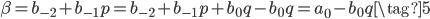 \beta =b_{-2} + b_{-1}p  =b_{-2} + b_{-1}p + b_{0}q - b_{0}q = a_0 - b_0q \tag{5}