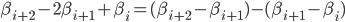 \beta_{i+2} - 2\beta_{i+1} + \beta_{i}  = ( \beta_{i+2} - \beta_{i+1} )- (\beta_{i+1} - \beta_{i})