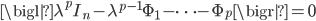 \bigl| \lambda^p I_n - \lambda^{p-1} \Phi_1 - \cdots - \Phi_p \bigr| = 0