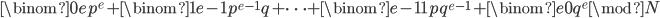 \binom{0}{e} p^e + \binom{1}{e-1}p^{e-1}q + \dots + \binom{e-1}{1}pq^{e-1} + \binom{e}{0} q^{e} \mod N