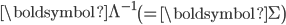 \boldsymbol \Lambda^{-1}\left(=\boldsymbol \Sigma \right)