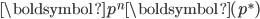 \boldsymbol p^n \boldsymbol{(p^*)}