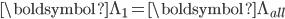 \boldsymbol{\Lambda}_1=\boldsymbol{\Lambda}_{all}