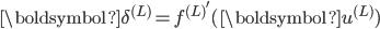 \boldsymbol{\delta}^{(L)} = {f^{(L)}}'(\boldsymbol{u}^{(L)})