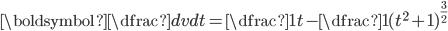 \boldsymbol{\dfrac{dv}{dt}=\dfrac{1}{t}-\dfrac{1}{(t^2+1)^{\frac{3}{2}}}}