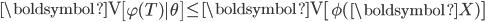\boldsymbol{\mathrm{V}} \left[ \varphi (T) | \theta \right] \leq \boldsymbol{\mathrm{V}} \left[\phi (\boldsymbol{X}) \right]