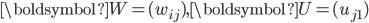 \boldsymbol{W} = (w_{ij}), \boldsymbol{U} = (u_{j1})
