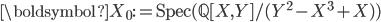 \boldsymbol{X}_0 := \text{Spec}(\mathbb{Q}[X, Y]/(Y^2 - X^3 + X) )