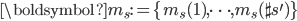\boldsymbol{m}_{s}:=\{m_{s}(1),\cdots,m_{s}(\sharp s^{\prime})\}