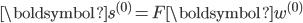 \boldsymbol{s}^{(0)}= F\boldsymbol{w}^{(0)}