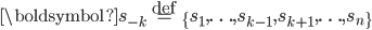 \boldsymbol{s}_{-k}\overset{\mathrm{def}}{=}\{s_1, \ldots , s_{k-1}, s_{k+1}, \ldots , s_n\}
