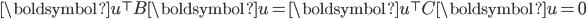 \boldsymbol{u}^\top B \boldsymbol{u} = \boldsymbol{u}^\top C \boldsymbol{u} = 0