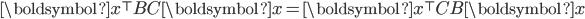 \boldsymbol{x}^\top BC \boldsymbol{x} = \boldsymbol{x}^\top CB \boldsymbol{x}