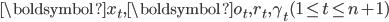 \boldsymbol{x}_t, \boldsymbol{o}_t, r_t, \gamma_t (1 \le t \le n + 1)