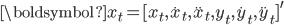 \boldsymbol{x}_t=[x_t, \dot{x}_t, \ddot{x}_t, y_t, \dot{y}_t, \ddot{y}_t]^{\prime}