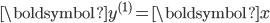 \boldsymbol{y}^{(1)} = \boldsymbol{x}