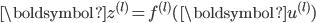 \boldsymbol{z}^{(l)} = f^{(l)}(\boldsymbol{u}^{(l)})